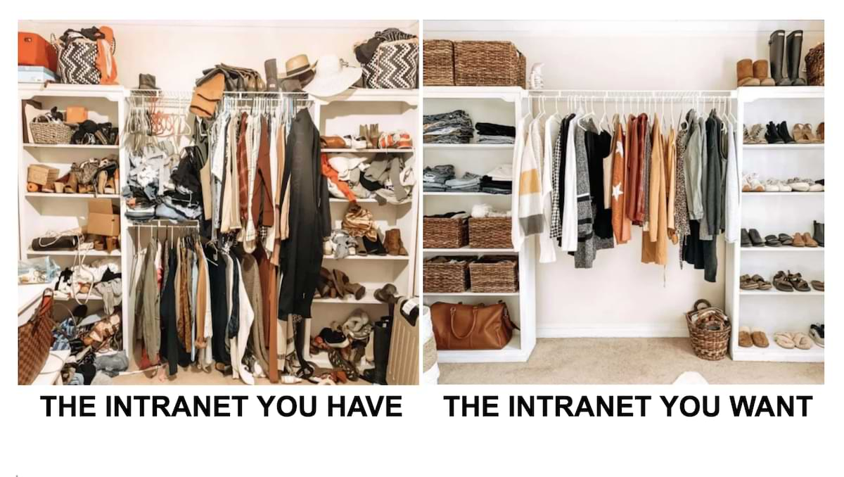 Building an intranet is definitely a chance to organize your company information closet.