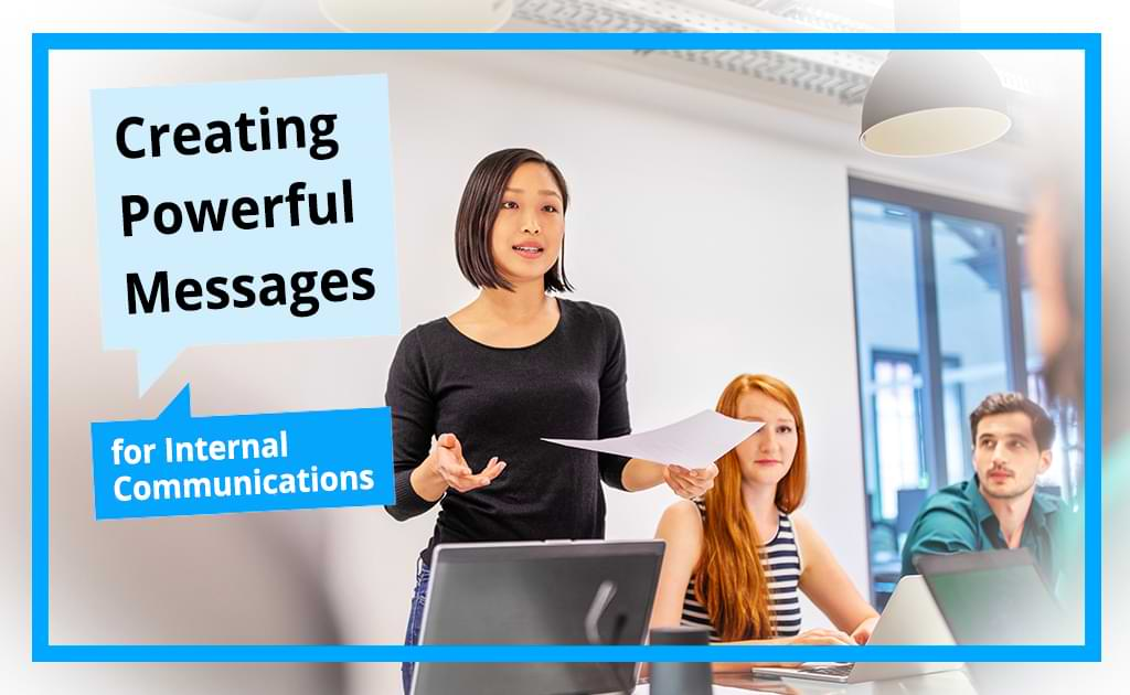 Creating Powerful Messages For Internal Communications